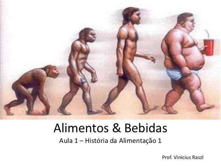 Alimentos & BebidasAula 1 – História da Alimentação 1                                     Prof. Vinicius Raszl