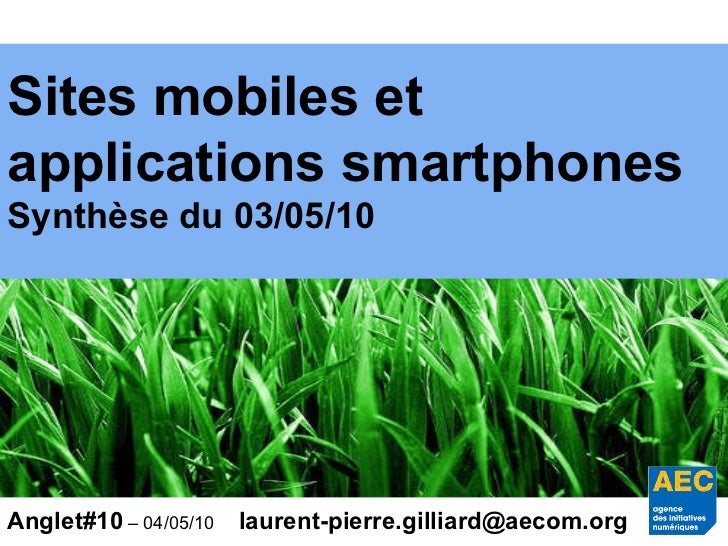 Sites mobiles et applications smartphones Synthèse du 03/05/10 Anglet#10  – 04/05/10 [email_address]