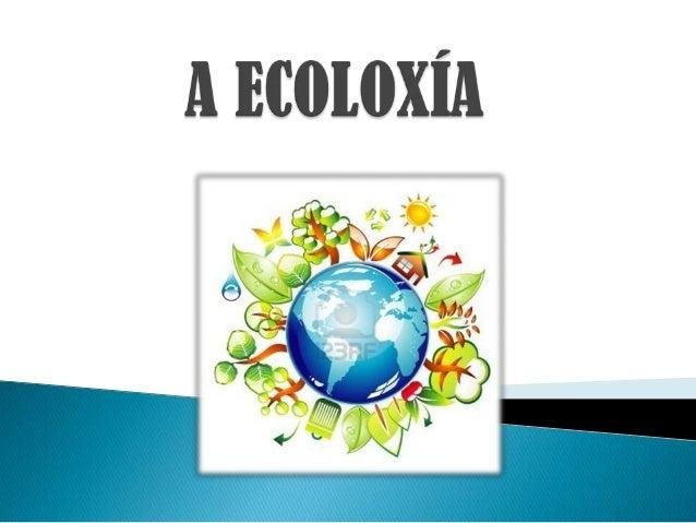   É a ciencia que estuda aos seres vivos, os seus ecosistemas e como convivir con eles sen facerlles dano, é dicir, estud...
