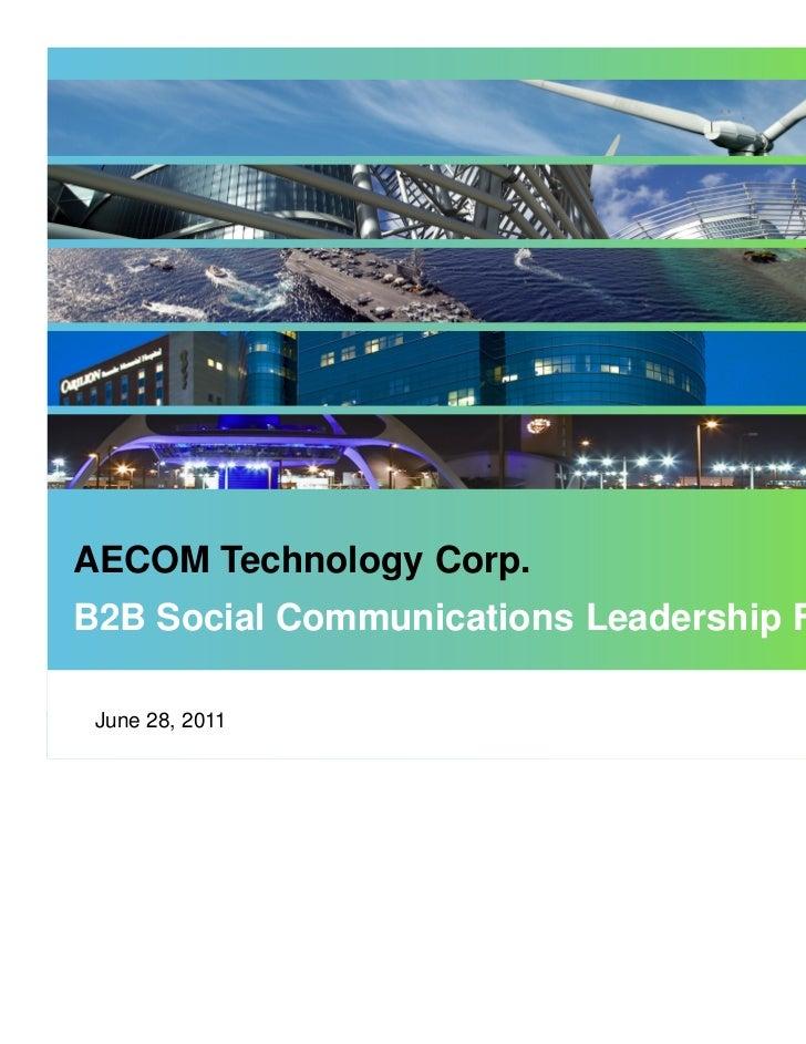 AECOM Technology Corp.B2B Social Communications Leadership Forum June 28, 2011