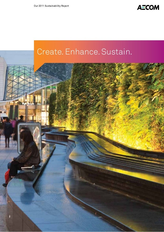 Our 2011 Sustainability Report  Create. Enhance. Sustain.