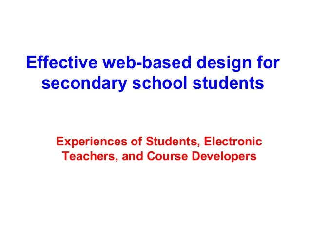 Effective web-based design for  secondary school students   Experiences of Students, Electronic    Teachers, and Course De...