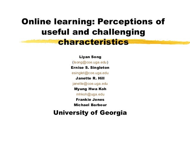 Online learning: Perceptions of    useful and challenging        characteristics                Liyan Song            (lso...