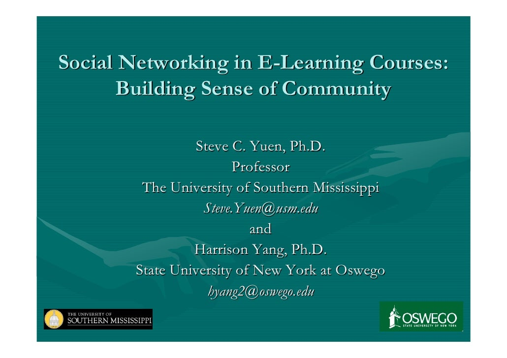 Social Networking in E-Learning Courses:       Building Sense of Community                  Steve C. Yuen, Ph.D.          ...