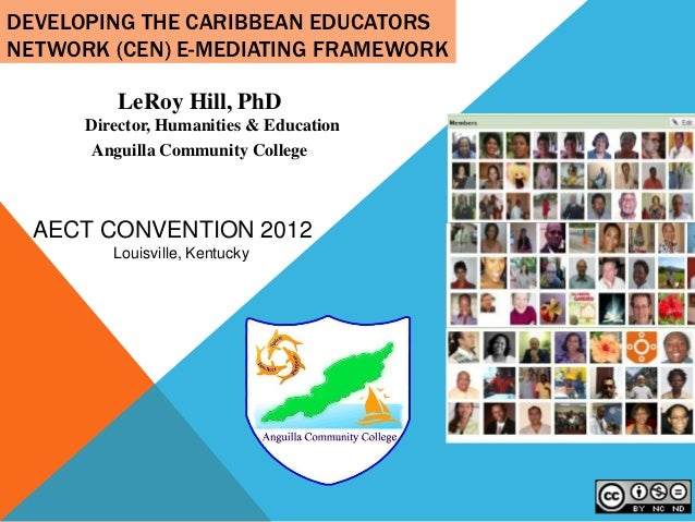 DEVELOPING THE CARIBBEAN EDUCATORSNETWORK (CEN) E-MEDIATING FRAMEWORK          LeRoy Hill, PhD      Director, Humanities &...