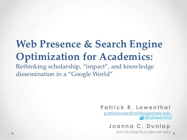 """Web Presence & Search EngineOptimization for Academics:Rethinking scholarship, """"impact"""", and knowledgedissemination in a """"..."""