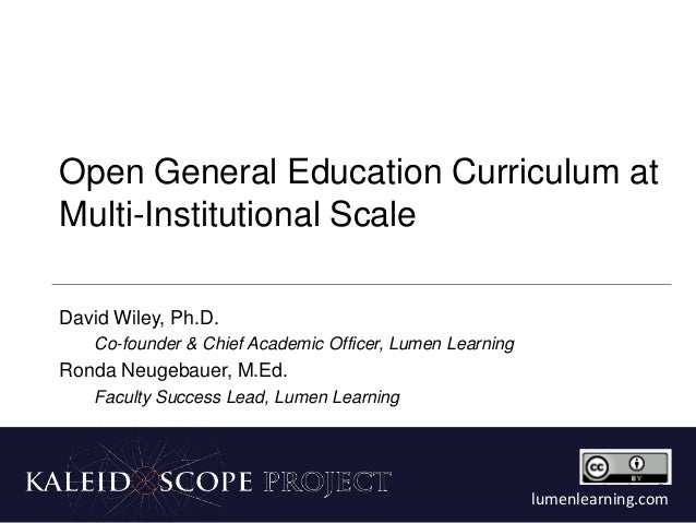 Open General Education Curriculum at Multi-Institutional Scale David Wiley, Ph.D. Co-founder & Chief Academic Officer, Lum...