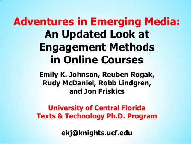 Adventures in Emerging Media:     An Updated Look at    Engagement Methods      in Online Courses    Emily K. Johnson, Reu...
