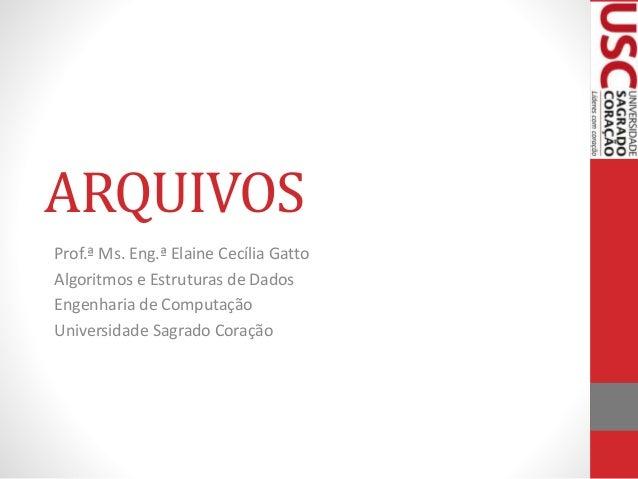 ARQUIVOS Prof.ª Ms. Eng.ª Elaine Cecília Gatto Algoritmos e Estruturas de Dados Engenharia de Computação Universidade Sagr...