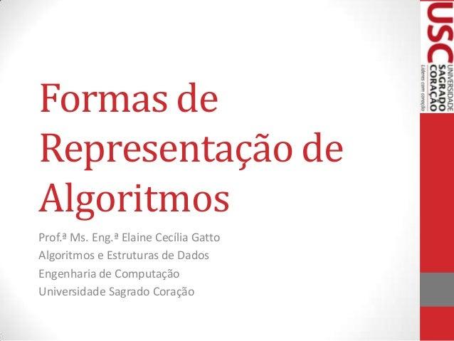 Formas de Representação de Algoritmos Prof.ª Ms. Eng.ª Elaine Cecília Gatto Algoritmos e Estruturas de Dados Engenharia de...
