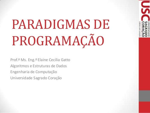 PARADIGMAS DE PROGRAMAÇÃO Prof.ª Ms. Eng.ª Elaine Cecília Gatto Algoritmos e Estruturas de Dados Engenharia de Computação ...