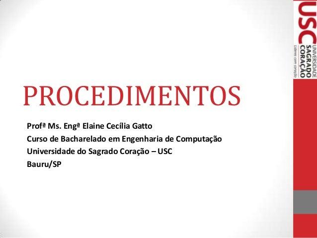 PROCEDIMENTOS Profª Ms. Engª Elaine Cecília Gatto Curso de Bacharelado em Engenharia de Computação Universidade do Sagrado...