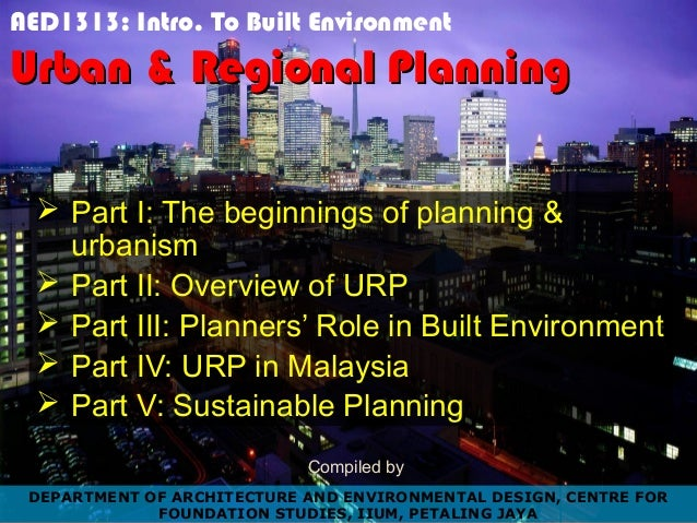 AED1313: Intro. To Built Environment Urban & Regional PlanningUrban & Regional Planning  Part I: The beginnings of planni...