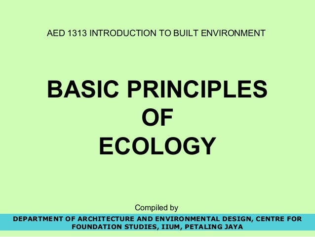 AED 1313 INTRODUCTION TO BUILT ENVIRONMENT BASIC PRINCIPLES OF ECOLOGY DEPARTMENT OF ARCHITECTURE AND ENVIRONMENTAL DESIGN...