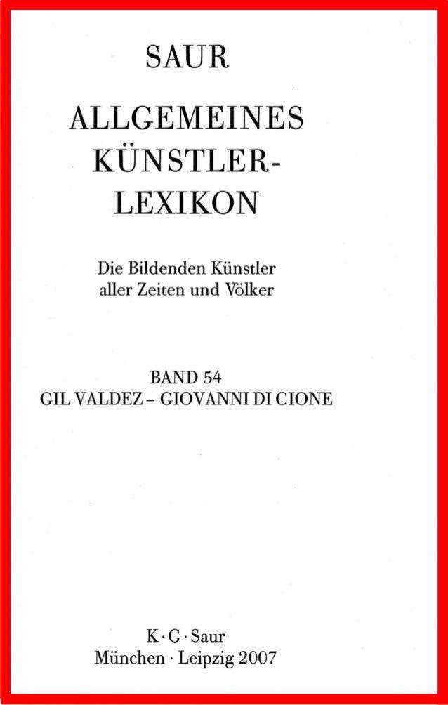 SAUR ALLGEMEINES •• KUNSTLER- LEXIKON Die Bildenden Kiinstler aller Zeiten und Volker BAND 54 GIL VALDEZ- GIOVANNI DI ClON...