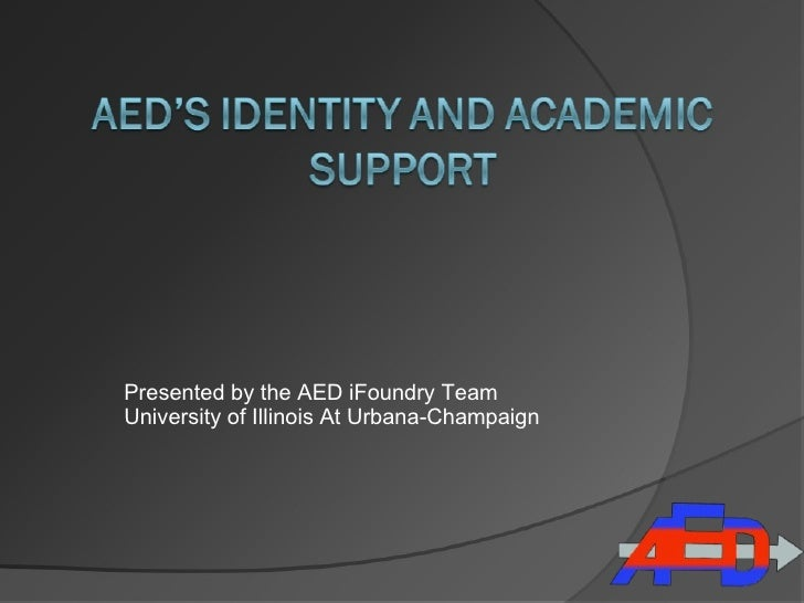 Presented by the AED iFoundry Team University of Illinois At Urbana-Champaign