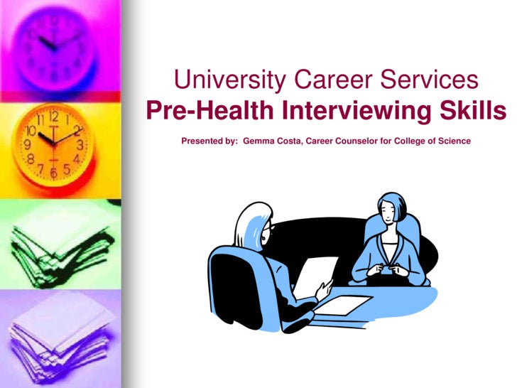 University Career Services<br />Pre-Health Interviewing Skills<br />Presented by:  Gemma Costa, Career Counselor for Colle...