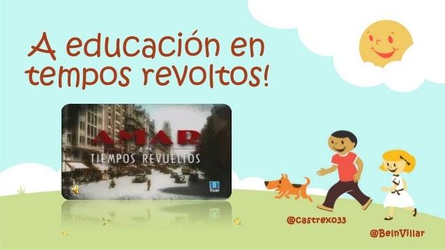 A educación en  tempos revoltos!  @castrexo33  @BelnVillar