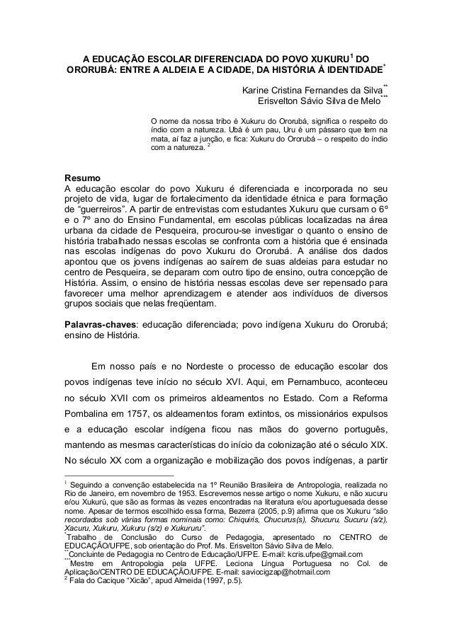 A EDUCAÇÃO ESCOLAR DIFERENCIADA DO POVO XUKURU1 DO ORORUBÁ: ENTRE A ALDEIA E A CIDADE, DA HISTÓRIA À IDENTIDADE* Karine Cr...