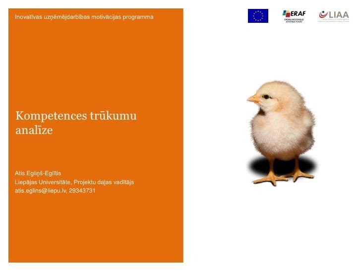 Inovatīvas uzņēmējdarbības motivācijas programma     Kompetences trūkumu analīze   Atis Egliņš-Eglītis Liepājas Universitā...
