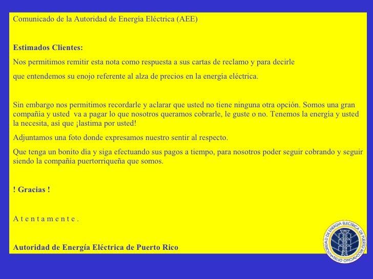 Comunicado de la Autoridad de Energía Eléctrica (AEE)   Estimados Clientes:   Nos permitimos remitir esta nota como respue...
