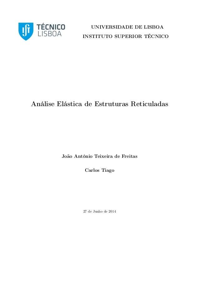 UNIVERSIDADE DE LISBOA INSTITUTO SUPERIOR TÉCNICO Análise Elástica de Estruturas Reticuladas João António Teixeira de Frei...