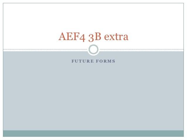 Aef4 3 b future forms