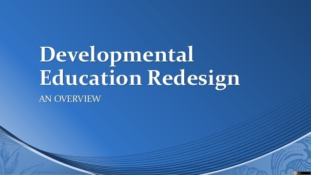 Developmental Education Redesign AN OVERVIEW