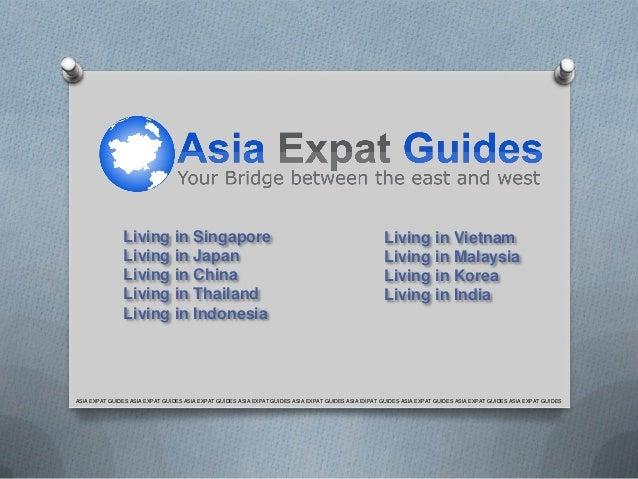 Living in Singapore Living in Japan Living in China Living in Thailand Living in Indonesia  Living in Vietnam Living in Ma...