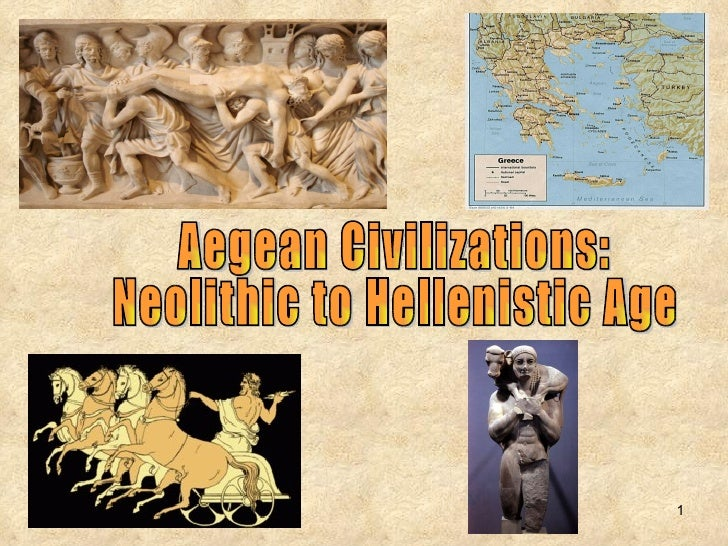 Aegean Civilizations:  Neolithic to Hellenistic Age