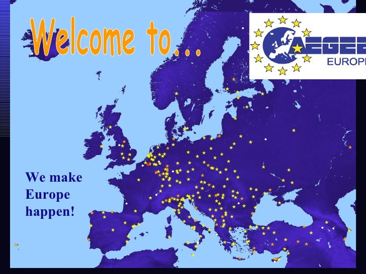 Welcome to... We make Europe happen!