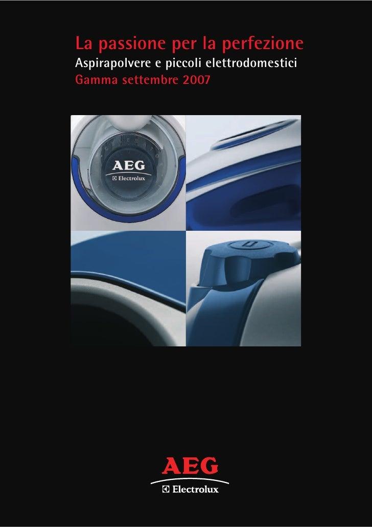 La passione per la perfezione Aspirapolvere e piccoli elettrodomestici Gamma settembre 2007