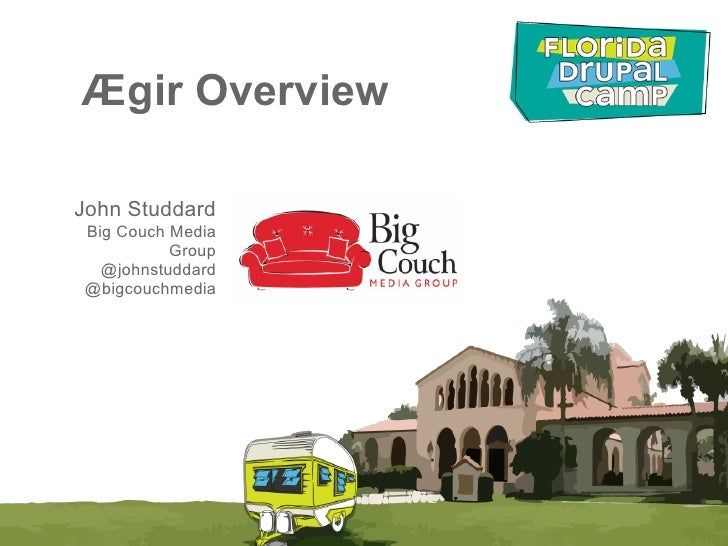 Ægir OverviewJohn StuddardBig Couch Media          Group  @johnstuddard@bigcouchmedia