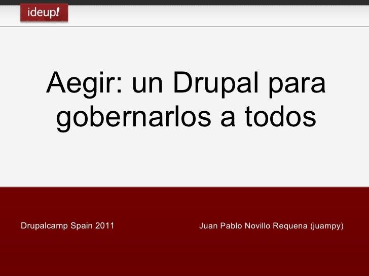 Aegir: un Drupal para      gobernarlos a todosDrupalcamp Spain 2011   Juan Pablo Novillo Requena (juampy)