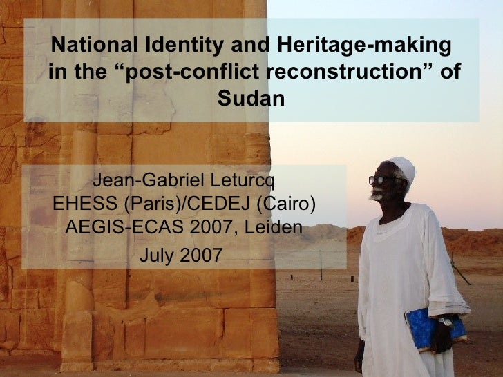 """National Identity and Heritage-making  in the """"post-conflict reconstruction"""" of Sudan Jean-Gabriel Leturcq EHESS (Paris)/C..."""