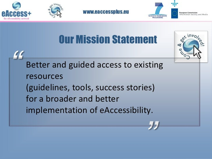"""www.eaccessplus.eu            Our Mission Statement""""   Better and guided access to existing    resources    (guidelines, t..."""