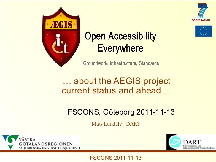 … about the AEGIS projectcurrent status and ahead ... FSCONS, Göteborg 2011-11-13       Mats Lundälv DART       FSCONS 201...