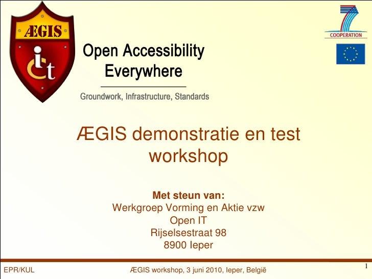 ÆGIS demonstratie en test                  workshop                     Met steun van:              Werkgroep Vorming en A...