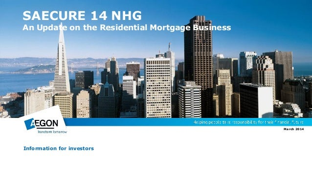 SAECURE 14 NHG An Update on the Residential Mortgage Business Information for investors March 2014