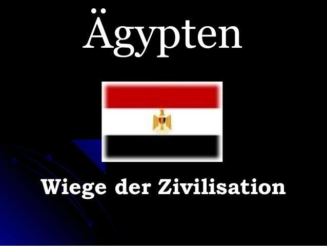 ÄgyptenÄgypten Wiege der ZivilisationWiege der Zivilisation