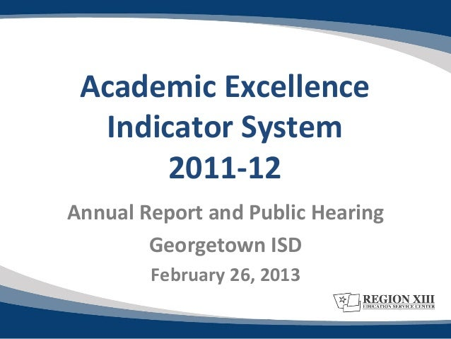 Academic Excellence  Indicator System       2011-12Annual Report and Public Hearing        Georgetown ISD        February ...