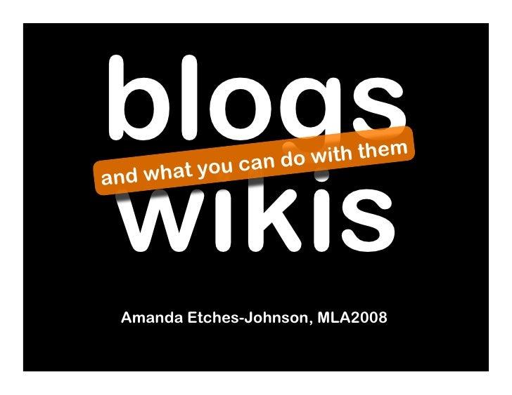 blogs                   w it h t h e m    wikis     w hat yo   u can do and      Amanda Etches-Johnson, MLA2008