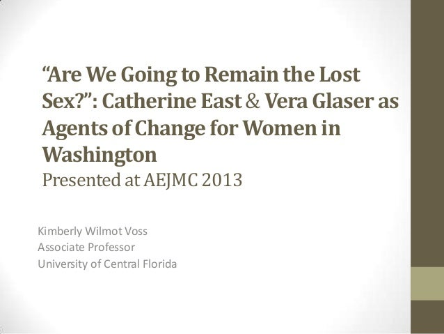"""Are We Going to Remain the Lost Sex?"": Catherine East& Vera Glaser as Agents of Change for Women in Washington Presenteda..."