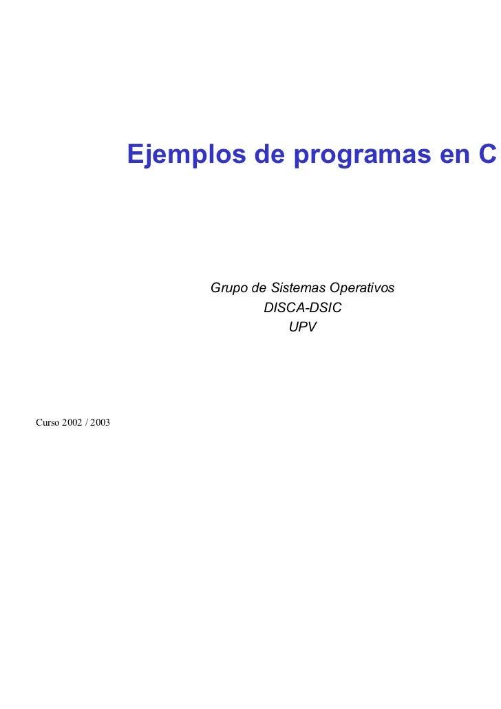 Ejemplos de programas en C                         Grupo de Sistemas Operativos                                 DISCA-DSIC...