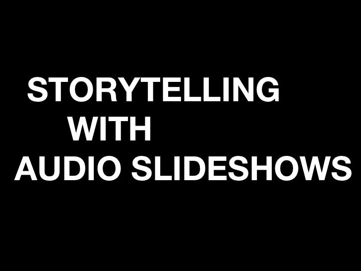 <ul><li>STORYTELLING  WITH  AUDIO SLIDESHOWS </li></ul>