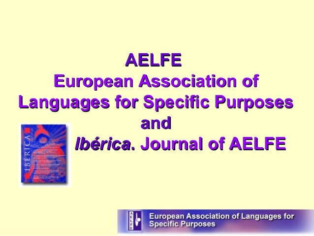 AELFEAELFE European Association ofEuropean Association of Languages for Specific PurposesLanguages for Specific Purposes a...