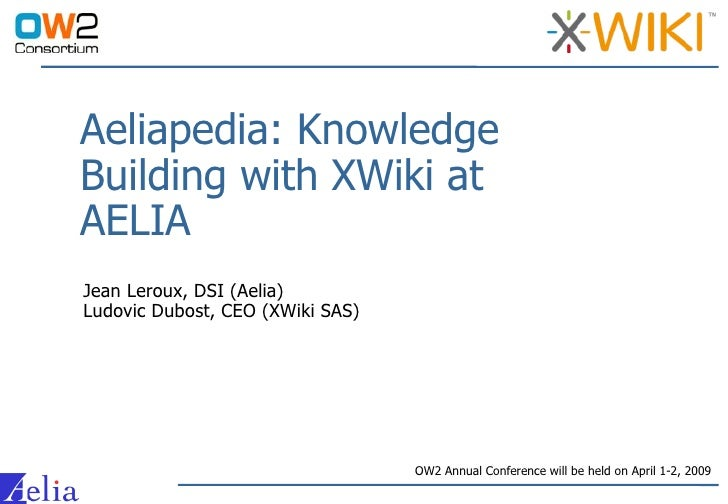 Aeliapedia: Knowledge Building with XWiki at AELIA Jean Leroux, DSI (Aelia) Ludovic Dubost, CEO (XWiki SAS)               ...
