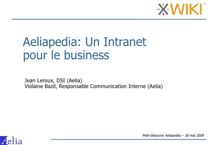 Aeliapedia: Un Intranet pour le business Jean Leroux, DSI (Aelia) Violaine Bazil, Responsable Communication Interne (Aelia...