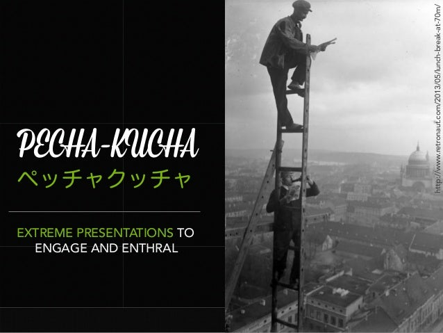 PECHA-KUCHA ペッチャクッチャ EXTREME PRESENTATIONS TO ENGAGE AND ENTHRAL http://www.retronaut.com/2013/05/lunch-break-at-70m/