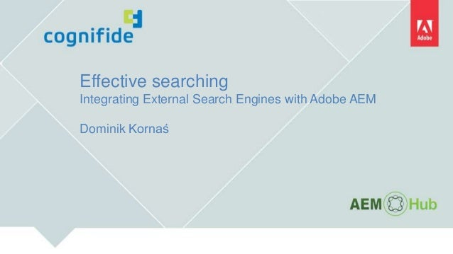 Effective searching Integrating External Search Engines with Adobe AEM Dominik Kornaś